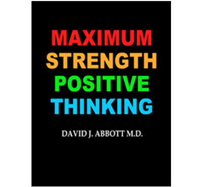 Maxiimum Strenght Positive Thinking - David J. Abbott M.D. - Positive Thinking Doctor.com