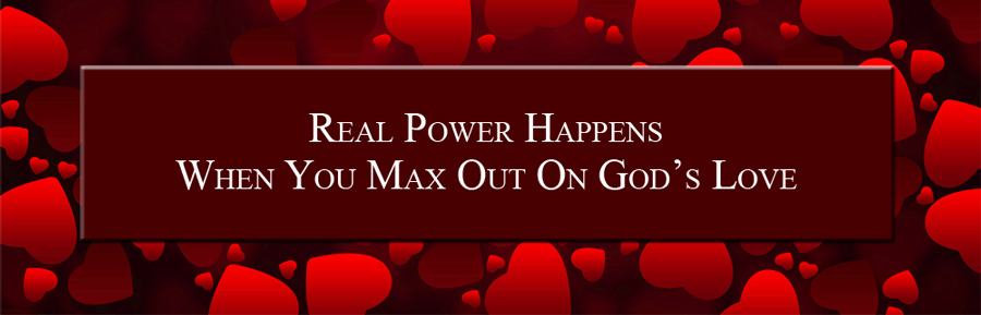 Real Power Maxing Out On God's Love - David J. Abbott M.D. - Positive Thinking Doctor