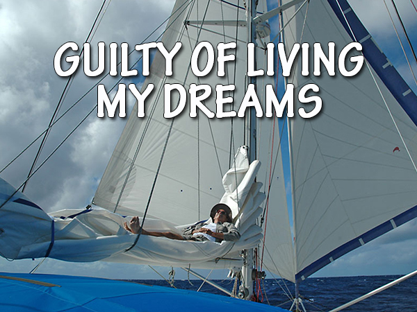 Guilty of Living My Dreams